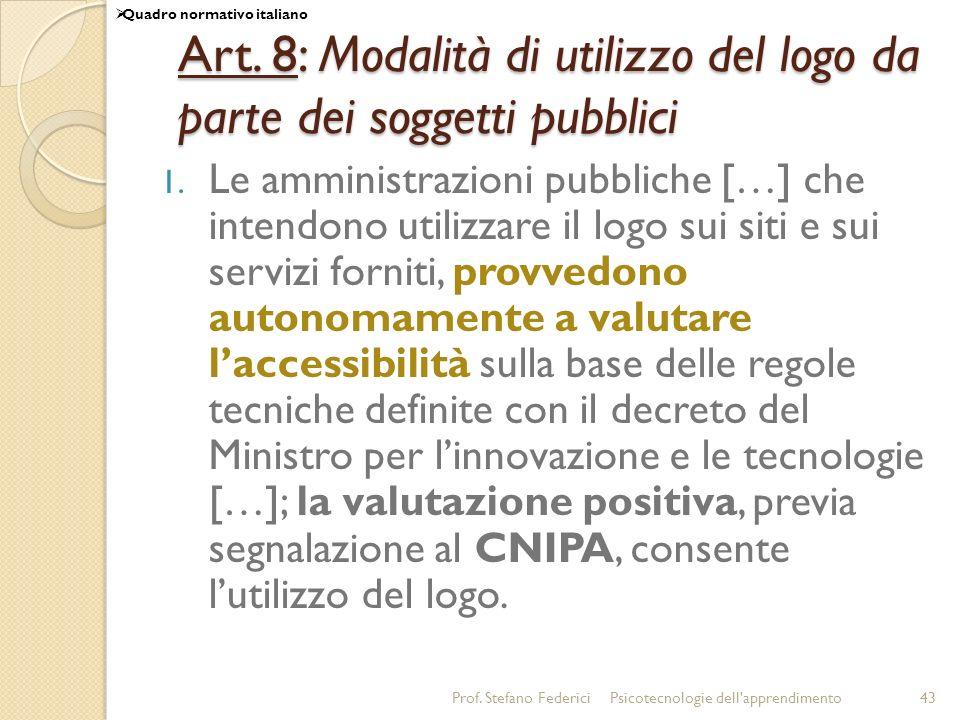 Prof. Stefano FedericiPsicotecnologie dell'apprendimento43 Art. 8: Modalità di utilizzo del logo da parte dei soggetti pubblici 1. Le amministrazioni