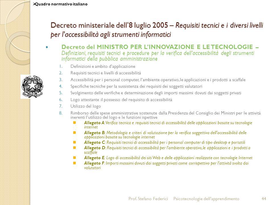 Prof. Stefano FedericiPsicotecnologie dell'apprendimento44 Decreto ministeriale dell8 luglio 2005 – Requisiti tecnici e i diversi livelli per l'access