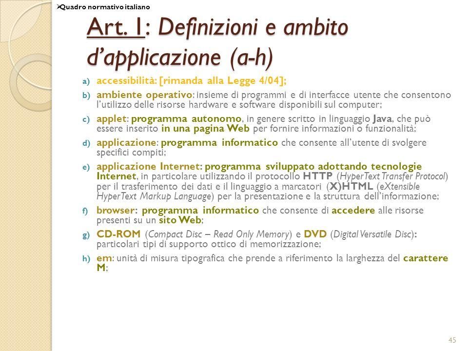 45 Art. 1: Definizioni e ambito dapplicazione (a-h) a) accessibilità: [rimanda alla Legge 4/04]; b) ambiente operativo: insieme di programmi e di inte