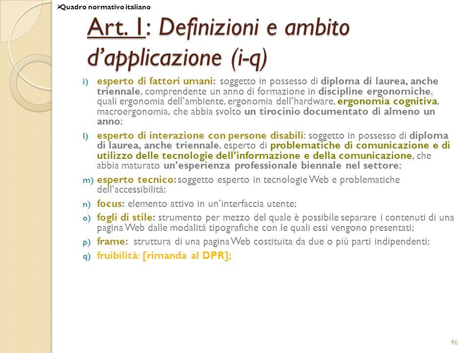 46 Art. 1: Definizioni e ambito dapplicazione (i-q) i) esperto di fattori umani: soggetto in possesso di diploma di laurea, anche triennale, comprende