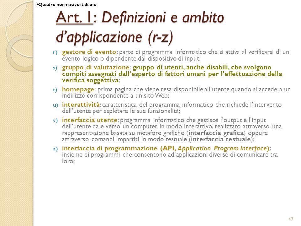 47 Art. 1: Definizioni e ambito dapplicazione (r-z) r) gestore di evento: parte di programma informatico che si attiva al verificarsi di un evento log