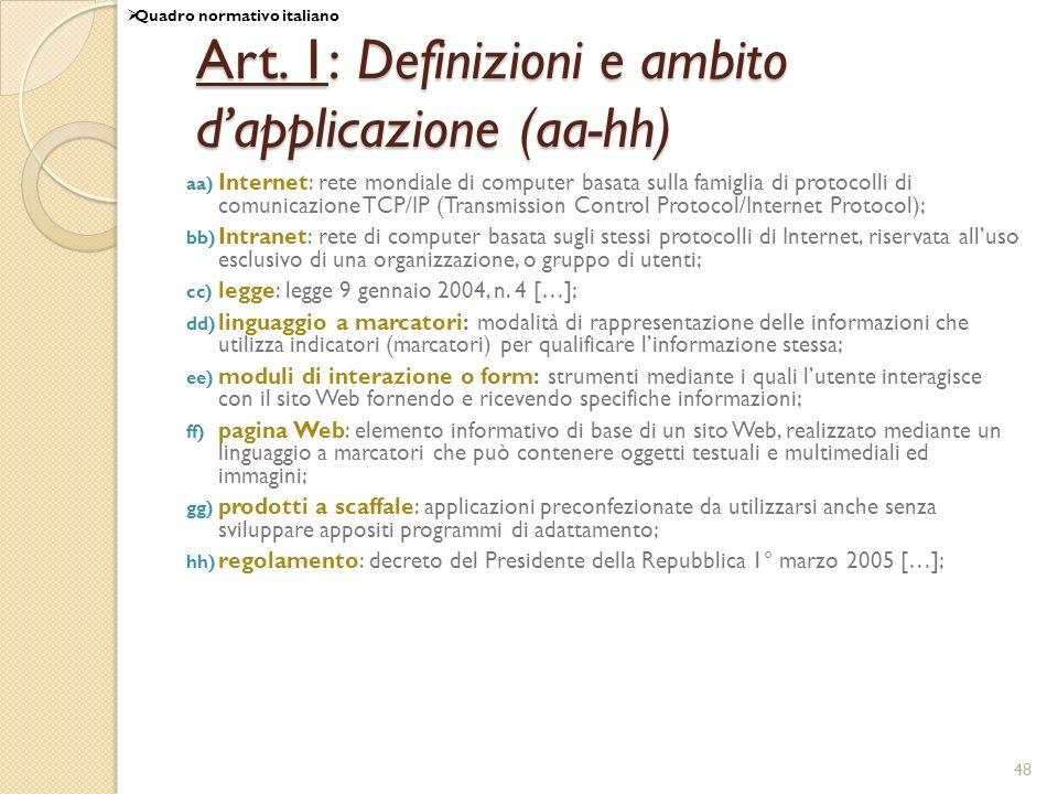48 Art. 1: Definizioni e ambito dapplicazione (aa-hh) aa) Internet: rete mondiale di computer basata sulla famiglia di protocolli di comunicazione TCP
