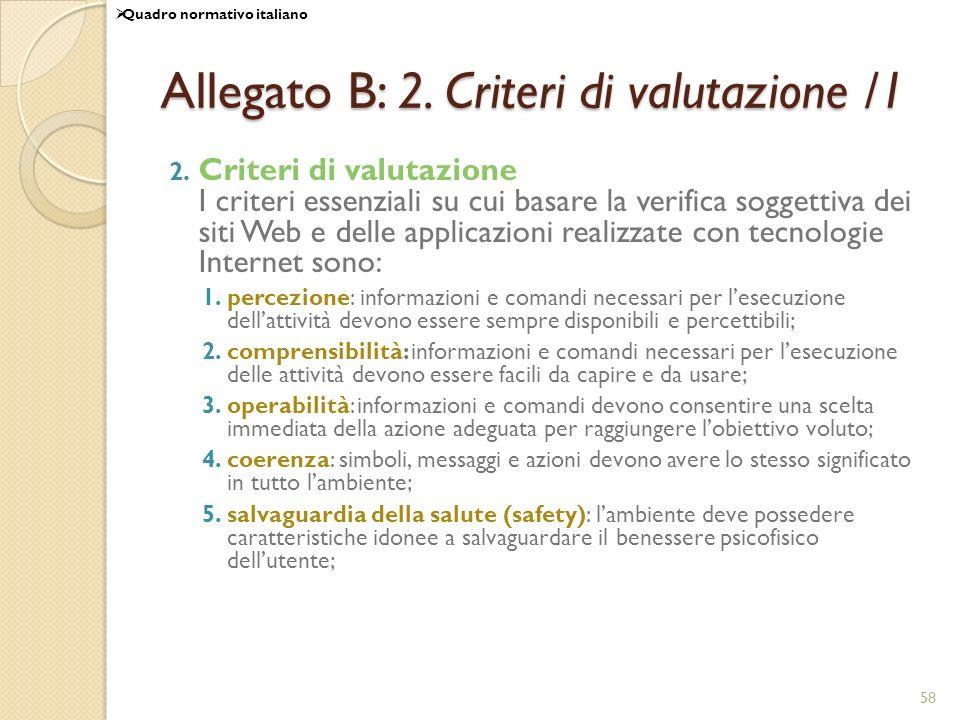 58 Allegato B: 2. Criteri di valutazione /1 2. Criteri di valutazione I criteri essenziali su cui basare la verifica soggettiva dei siti Web e delle a