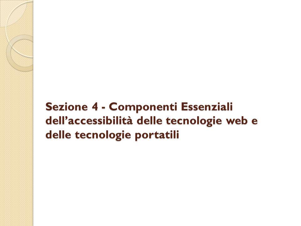Sezione 4 - Componenti Essenziali dellaccessibilità delle tecnologie web e delle tecnologie portatili