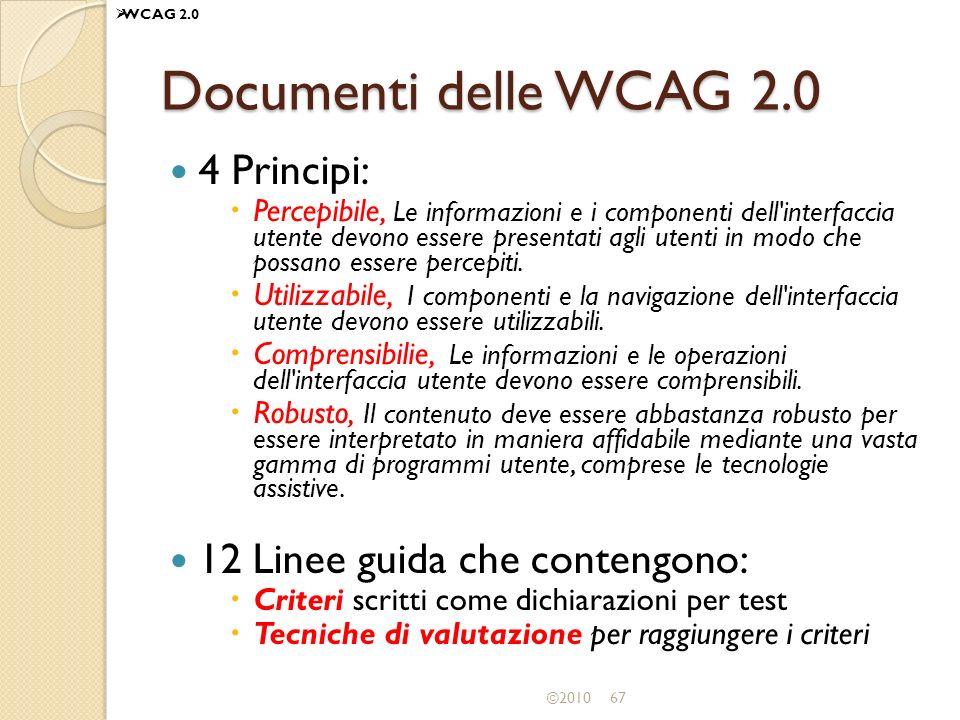 ©201067 Documenti delle WCAG 2.0 4 Principi: Percepibile, Le informazioni e i componenti dell'interfaccia utente devono essere presentati agli utenti