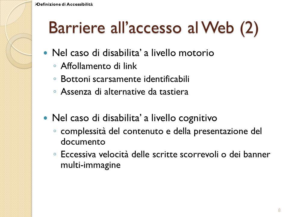 8 Barriere allaccesso al Web (2) Nel caso di disabilita a livello motorio Affollamento di link Bottoni scarsamente identificabili Assenza di alternati