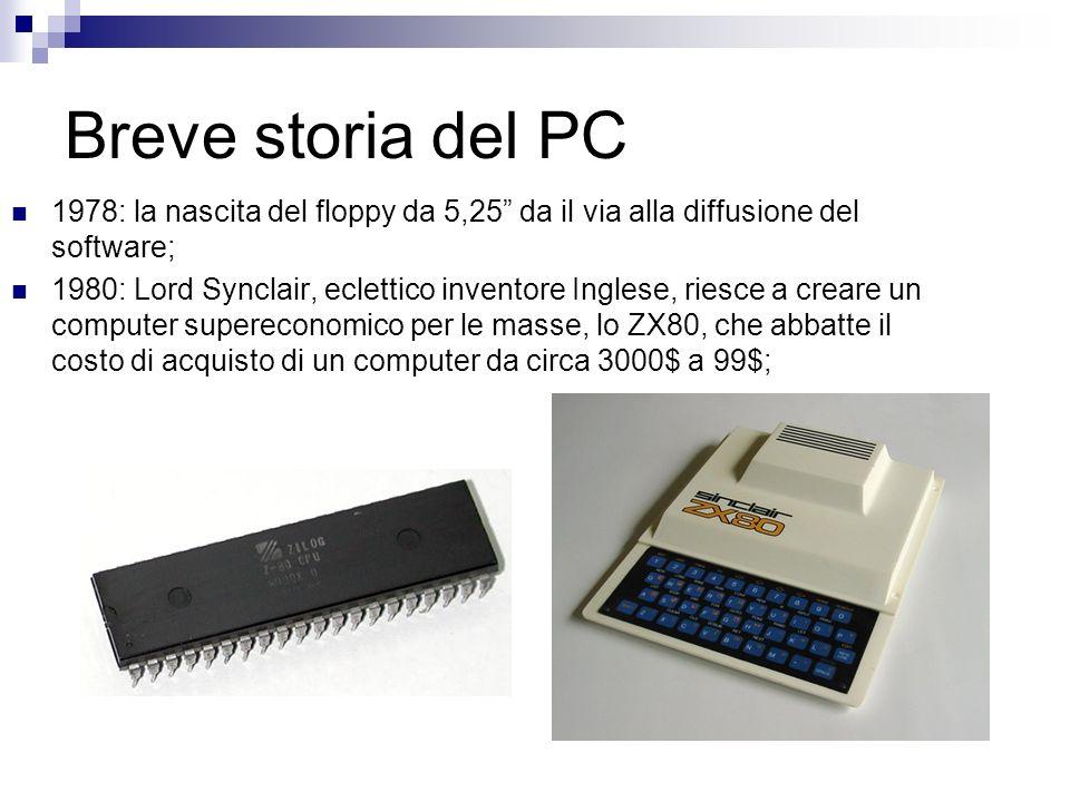 Breve storia del PC 1978: la nascita del floppy da 5,25 da il via alla diffusione del software; 1980: Lord Synclair, eclettico inventore Inglese, ries