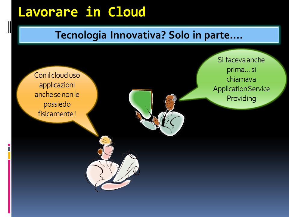 Lavorare in Cloud Tecnologia Innovativa. Solo in parte....