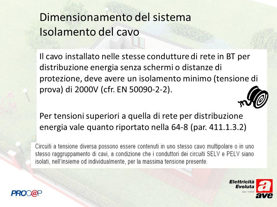 Dimensionamento del sistema Isolamento del cavo Il cavo installato nelle stesse condutture di rete in BT per distribuzione energia senza schermi o distanze di protezione, deve avere un isolamento minimo (tensione di prova) di 2000V (cfr.