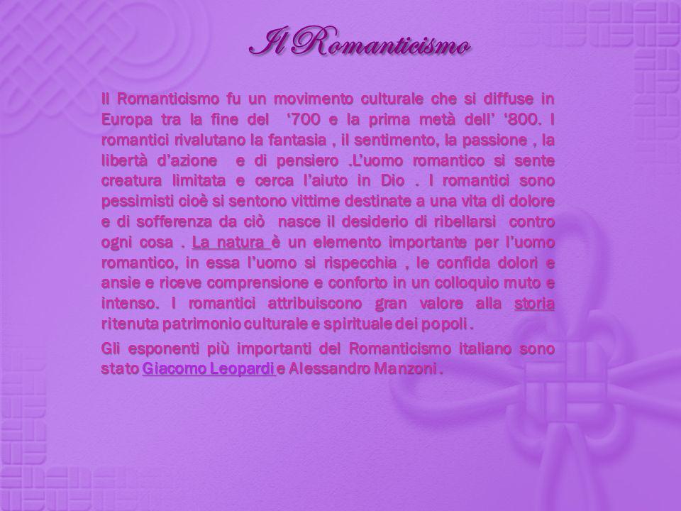 Il Romanticismo Il Romanticismo fu un movimento culturale che si diffuse in Europa tra la fine del 700 e la prima metà dell 800. I romantici rivalutan
