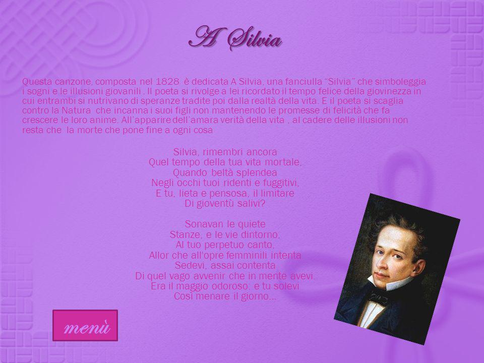 Questa canzone, composta nel 1828 è dedicata A Silvia, una fanciulla Silvia che simboleggia i sogni e le illusioni giovanili. Il poeta si rivolge a le