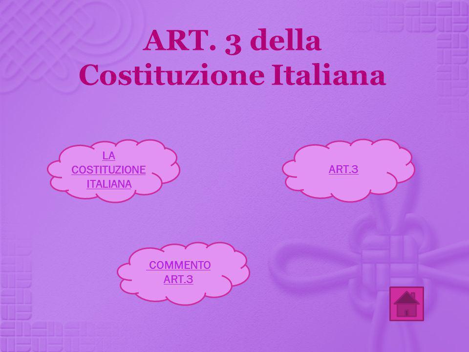 ART. 3 della Costituzione Italiana LA COSTITUZIONE ITALIANA COMMENTO ART.3