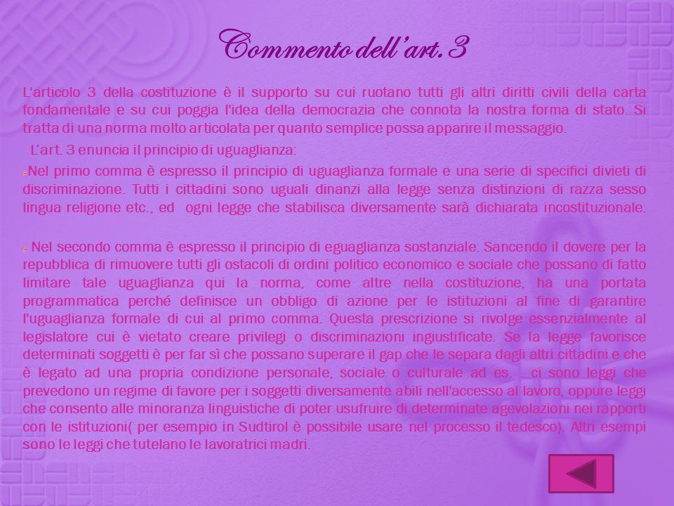 Commento dellart.3 L'articolo 3 della costituzione è il supporto su cui ruotano tutti gli altri diritti civili della carta fondamentale e su cui poggi