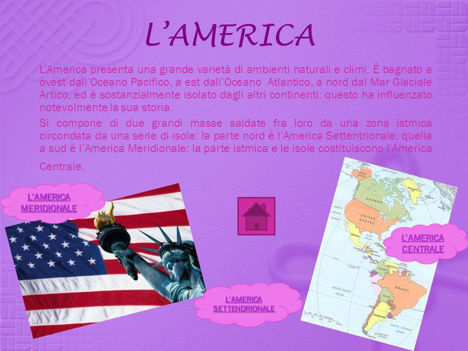 LAMERICA LAmerica presenta una grande varietà di ambienti naturali e climi. È bagnato a ovest dallOceano Pacifico, a est dallOceano Atlantico, a nord