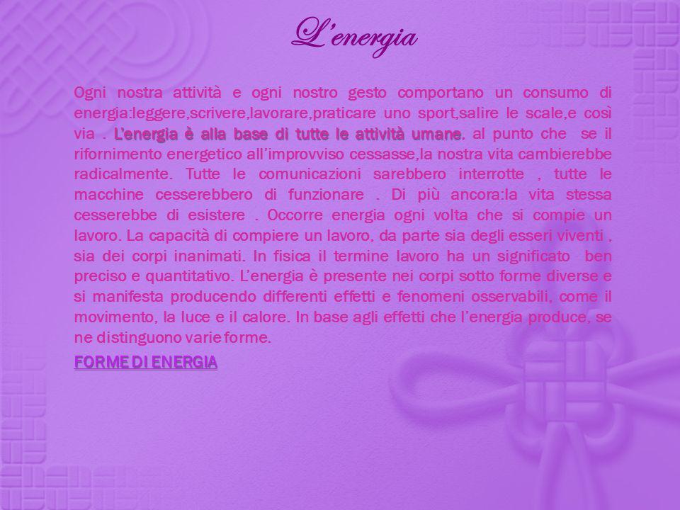 Lenergia Lenergia è alla base di tutte le attività umane Ogni nostra attività e ogni nostro gesto comportano un consumo di energia:leggere,scrivere,la