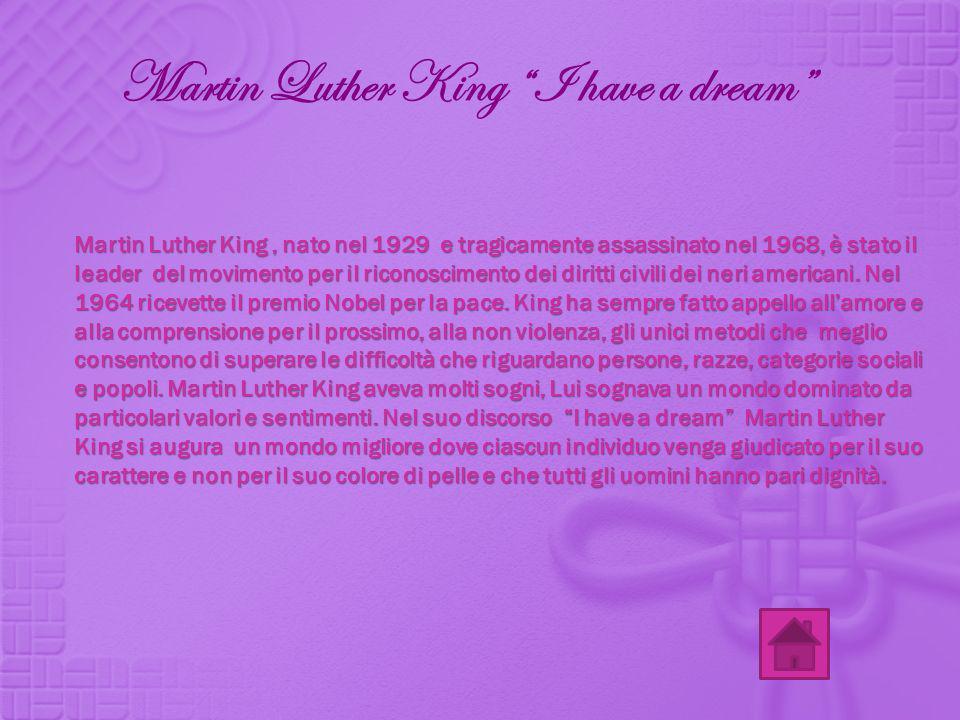 Martin Luther King I have a dream Martin Luther King, nato nel 1929 e tragicamente assassinato nel 1968, è stato il leader del movimento per il ricono