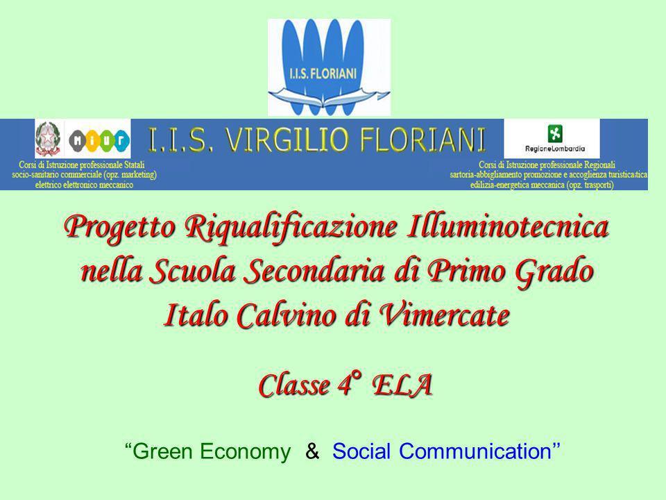 Progetto Riqualificazione Illuminotecnica nella Scuola Secondaria di Primo Grado Italo Calvino di Vimercate Classe 4° ELA Green Economy & Social Commu