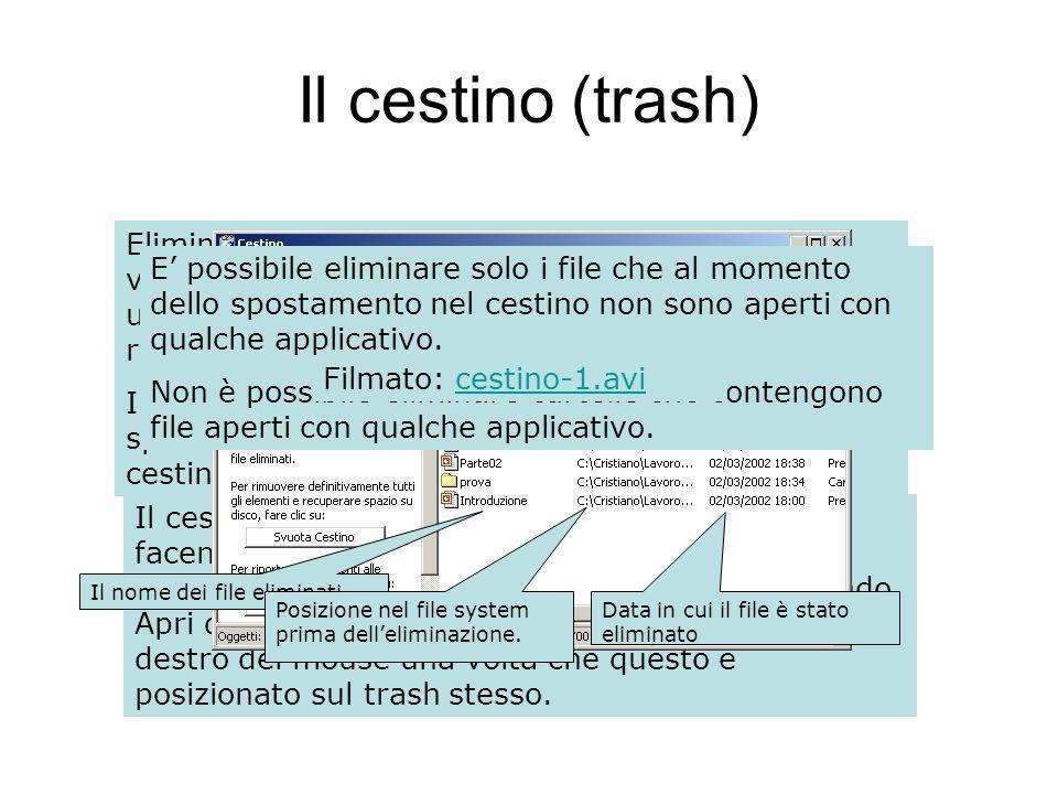 Il cestino (trash) Eliminando un file o cartella dallhard disk esso viene rimosso dalla posizione corrente e spostato in un area di sistema del disco chiamata cestino rendendone possibile il recupero.