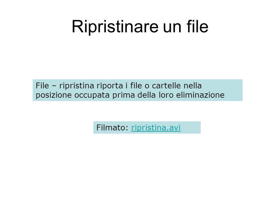 Ripristinare un file File – ripristina riporta i file o cartelle nella posizione occupata prima della loro eliminazione Filmato: ripristina.aviripristina.avi