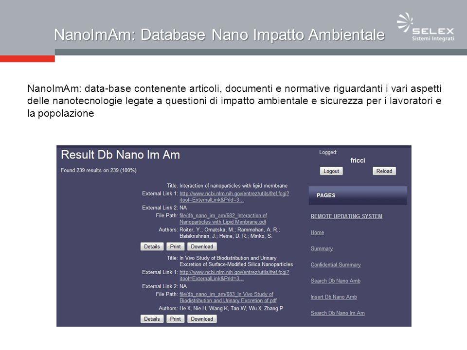 NanoImAm: Database Nano Impatto Ambientale NanoImAm: data-base contenente articoli, documenti e normative riguardanti i vari aspetti delle nanotecnologie legate a questioni di impatto ambientale e sicurezza per i lavoratori e la popolazione