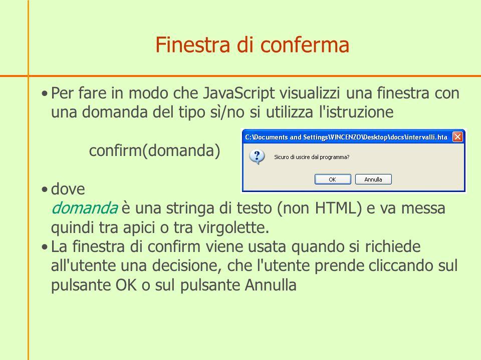 Finestra di conferma Per fare in modo che JavaScript visualizzi una finestra con una domanda del tipo sì/no si utilizza l'istruzione confirm(domanda)