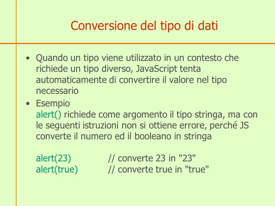 Operazioni tra tipi diversi Se si opera tra tipi diversi, JavaScript cerca di convertire i due operandi in un tipo comune su cui operare per ottenere il risultato.