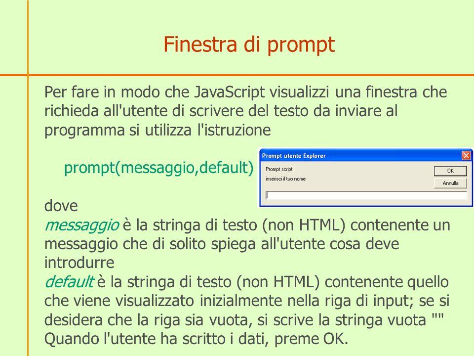 Finestra di prompt Per fare in modo che JavaScript visualizzi una finestra che richieda all'utente di scrivere del testo da inviare al programma si ut