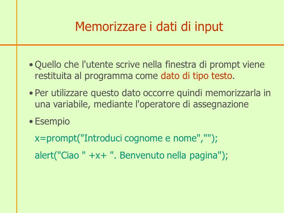 Memorizzare i dati di input Quello che l'utente scrive nella finestra di prompt viene restituita al programma come dato di tipo testo. Per utilizzare