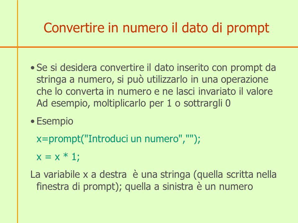 Convertire in numero il dato di prompt Se si desidera convertire il dato inserito con prompt da stringa a numero, si può utilizzarlo in una operazione