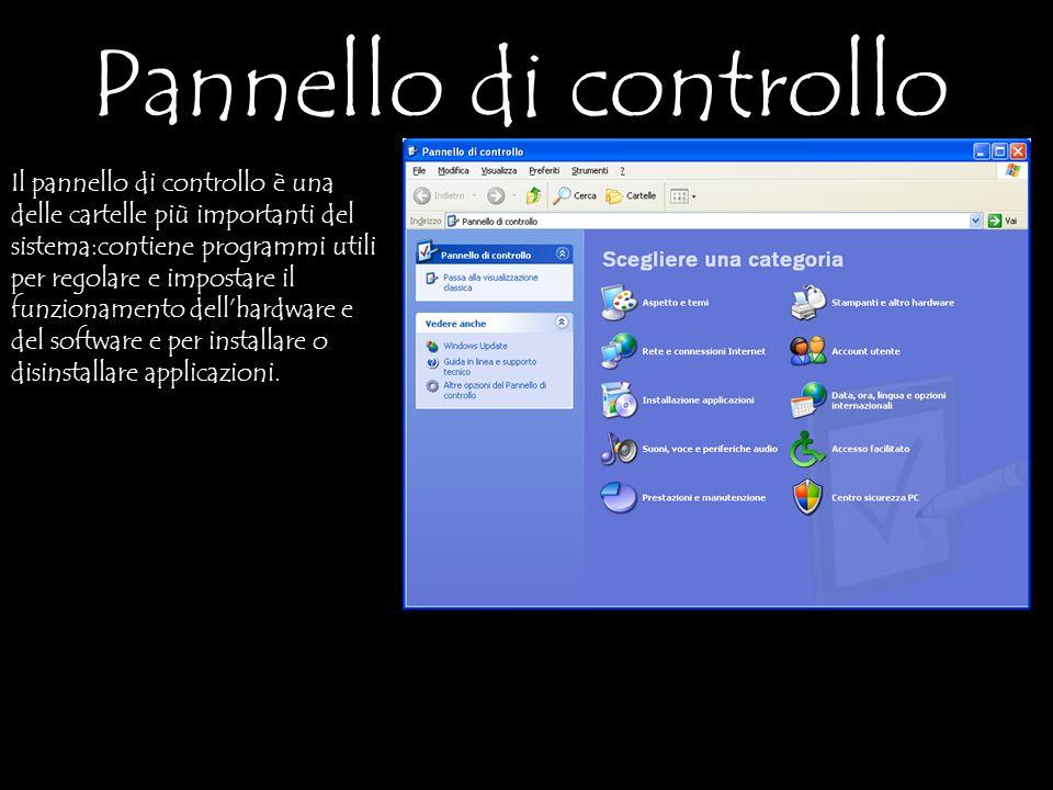 Pannello di controllo Il pannello di controllo è una delle cartelle più importanti del sistema:contiene programmi utili per regolare e impostare il funzionamento dellhardware e del software e per installare o disinstallare applicazioni.