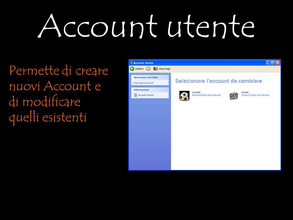 Account utente Permette di creare nuovi Account e di modificare quelli esistenti