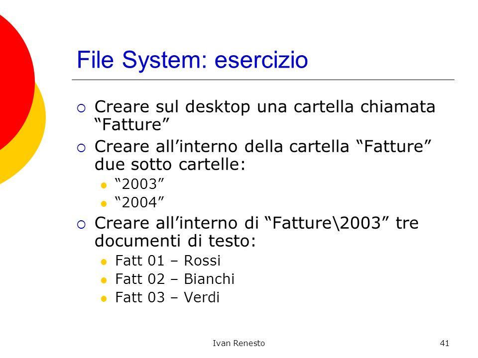 Ivan Renesto41 File System: esercizio Creare sul desktop una cartella chiamata Fatture Creare allinterno della cartella Fatture due sotto cartelle: 20
