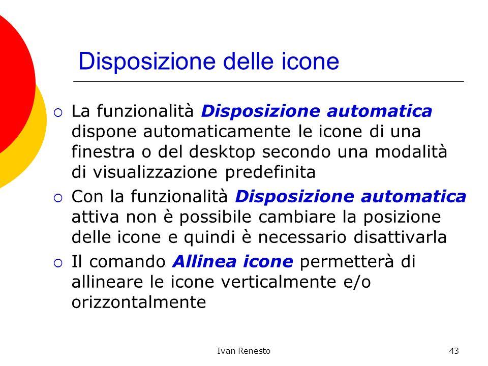 Ivan Renesto43 Disposizione delle icone La funzionalità Disposizione automatica dispone automaticamente le icone di una finestra o del desktop secondo