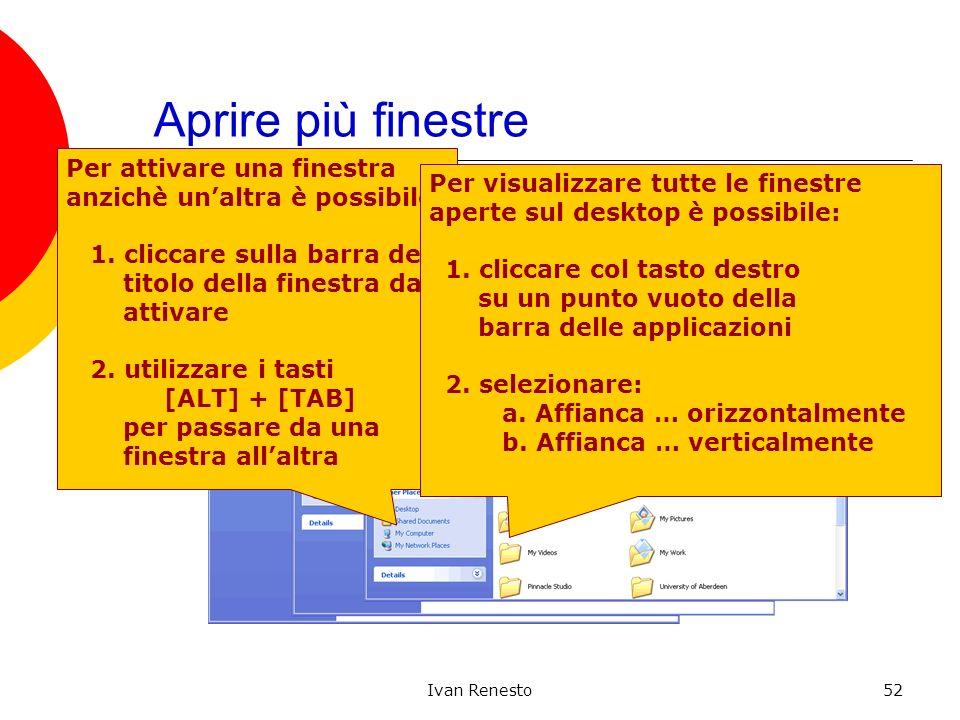Ivan Renesto52 Aprire più finestre Aprire più finestre porta alla loro sovrapposizione Per attivare una finestra anzichè unaltra è possibile: 1.