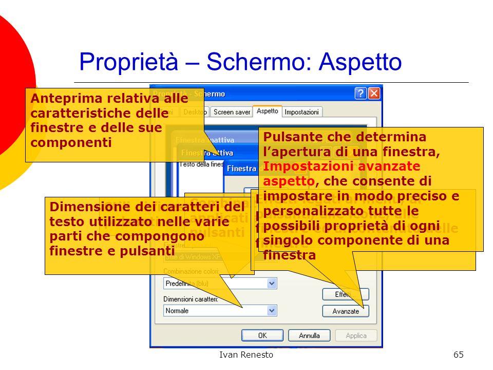 Ivan Renesto65 Proprietà – Schermo: Aspetto Anteprima relativa alle caratteristiche delle finestre e delle sue componenti Stili di finestre e pulsanti