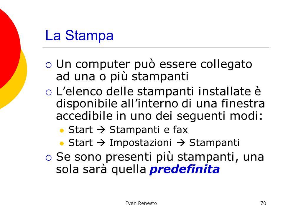 Ivan Renesto70 La Stampa Un computer può essere collegato ad una o più stampanti Lelenco delle stampanti installate è disponibile allinterno di una fi