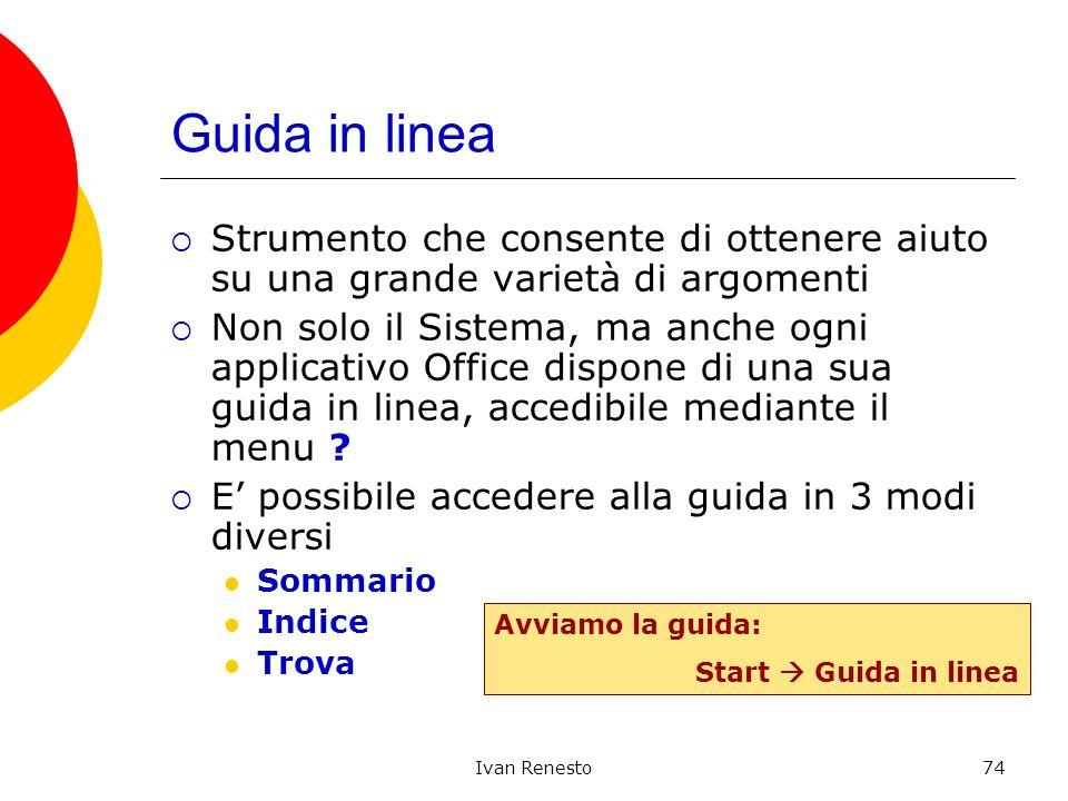 Ivan Renesto74 Guida in linea Strumento che consente di ottenere aiuto su una grande varietà di argomenti Non solo il Sistema, ma anche ogni applicati