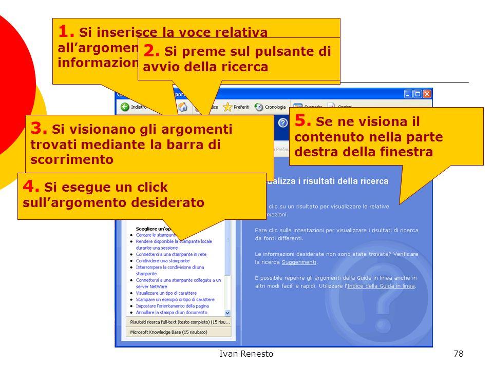 Ivan Renesto78 Guida in linea 1. Si inserisce la voce relativa allargomento di cui si vogliono trovare informazioni 2. Si preme sul pulsante di avvio