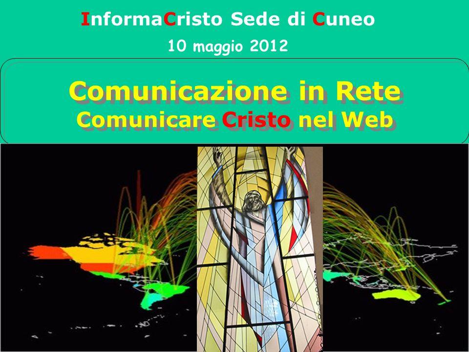 Comunicazione in Rete Comunicare Cristo nel Web InformaCristo Sede di Cuneo 10 maggio 2012