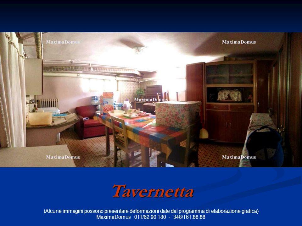 (Alcune immagini possono presentare deformazioni date dal programma di elaborazione grafica) MaximaDomus 011/62.90.180 - 348/161.88.88 Tavernetta