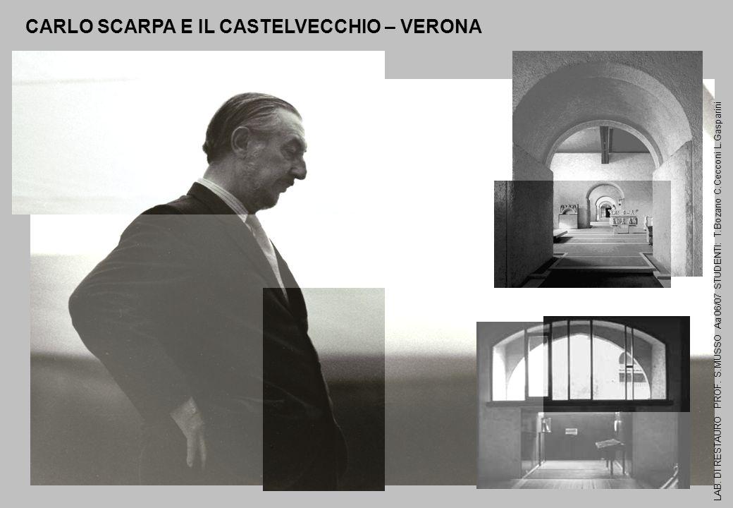 LAB. DI RESTAURO PROF. S.MUSSO Aa 06/07 STUDENTI: T.Bozano C.Cecconi L.Gasparini CARLO SCARPA E IL CASTELVECCHIO – VERONA