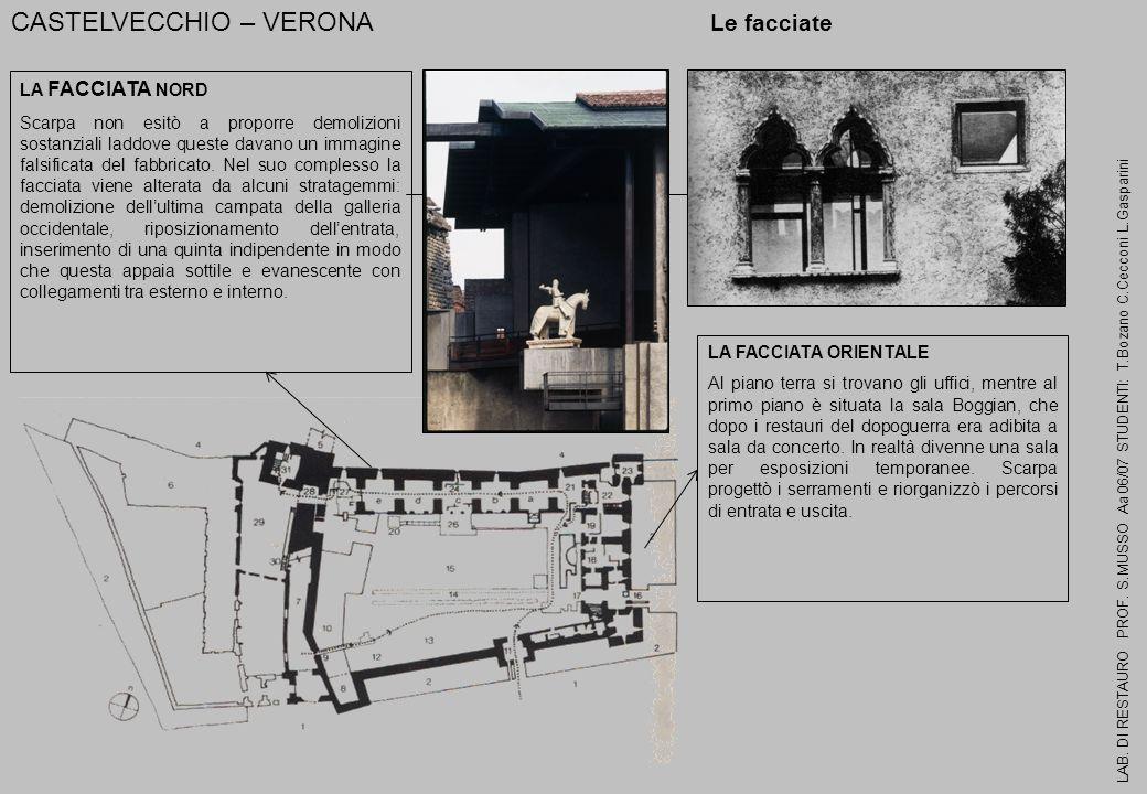 CASTELVECCHIO – VERONA Le facciate LA FACCIATA NORD Scarpa non esitò a proporre demolizioni sostanziali laddove queste davano un immagine falsificata
