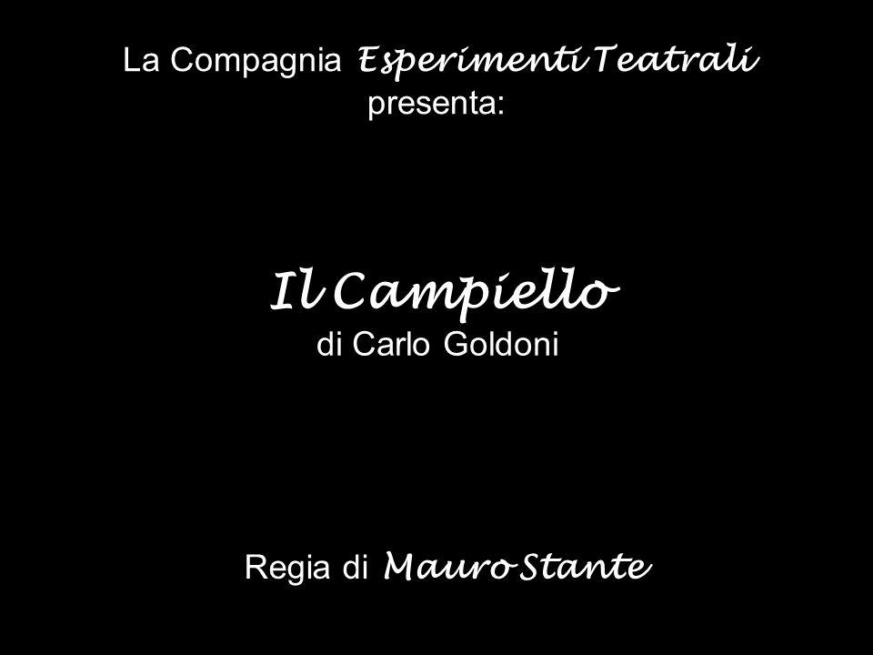 La Compagnia Esperimenti Teatrali presenta: Regia di Mauro Stante Il Campiello di Carlo Goldoni