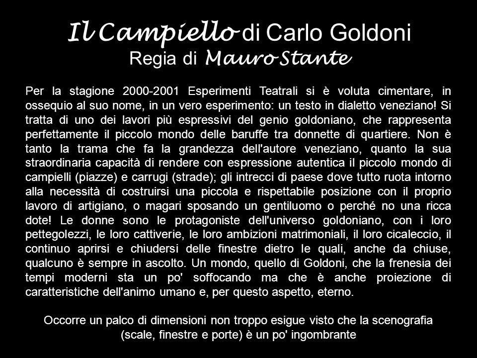 Il Campiello di Carlo Goldoni Regia di Mauro Stante Per la stagione 2000-2001 Esperimenti Teatrali si è voluta cimentare, in ossequio al suo nome, in un vero esperimento: un testo in dialetto veneziano.