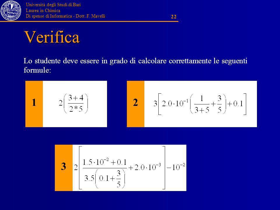 Università degli Studi di Bari Laurea in Chimica Di spense di Informatica - Dott. F. Mavelli 22 Verifica Lo studente deve essere in grado di calcolare