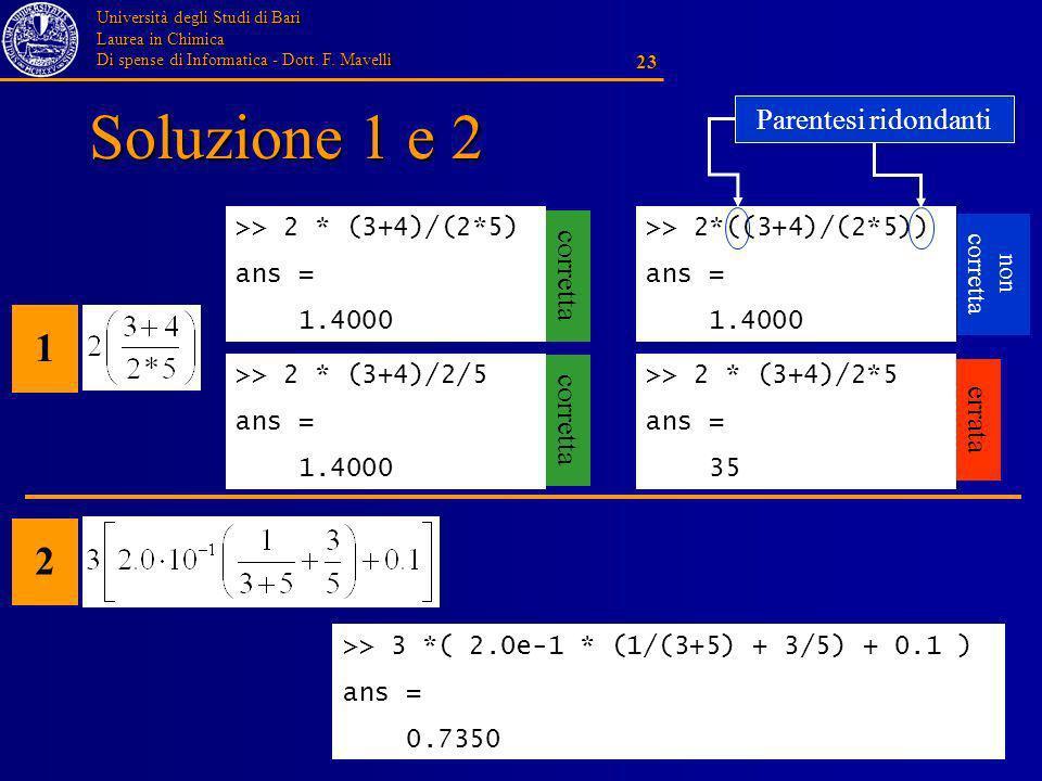 Università degli Studi di Bari Laurea in Chimica Di spense di Informatica - Dott. F. Mavelli 23 Soluzione 1 e 2 >> 3 *( 2.0e-1 * (1/(3+5) + 3/5) + 0.1