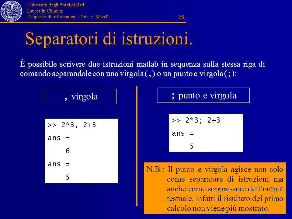 Università degli Studi di Bari Laurea in Chimica Di spense di Informatica - Dott. F. Mavelli 25 Separatori di istruzioni.,; È possibile scrivere due i