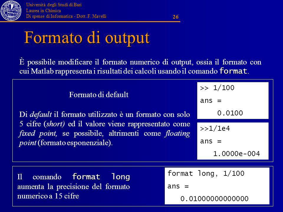 Università degli Studi di Bari Laurea in Chimica Di spense di Informatica - Dott. F. Mavelli 26 Formato di output format È possibile modificare il for