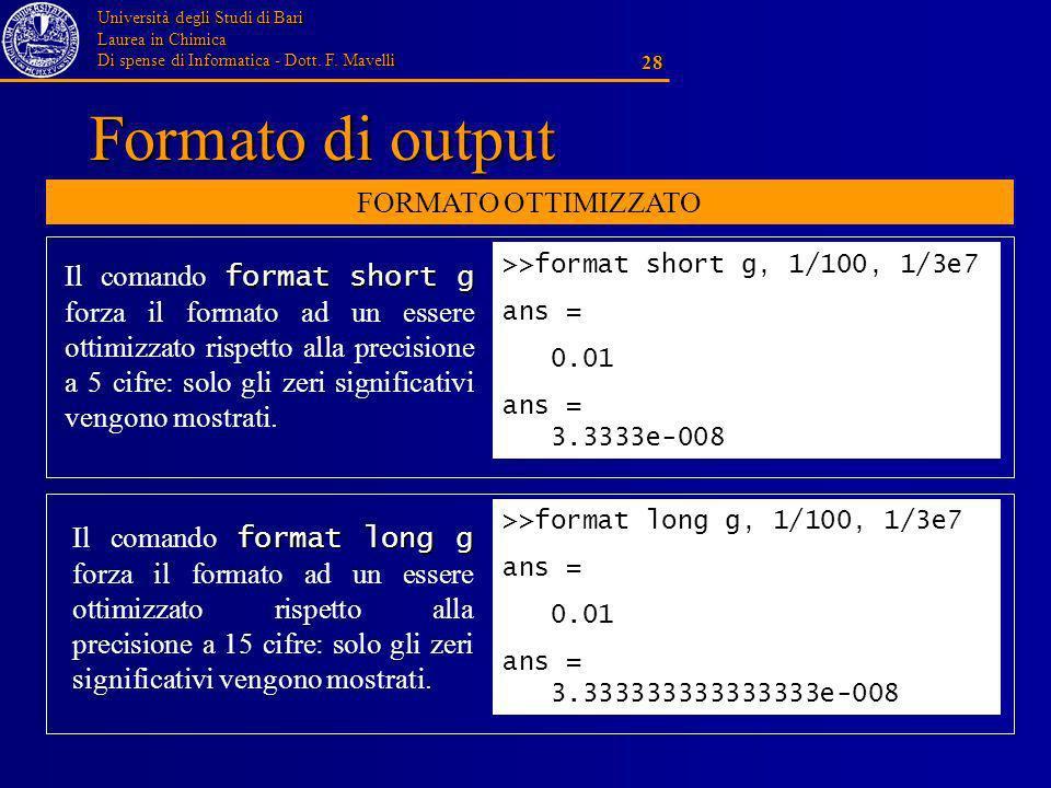 Università degli Studi di Bari Laurea in Chimica Di spense di Informatica - Dott. F. Mavelli 28 Formato di output >>format short g, 1/100, 1/3e7 ans =
