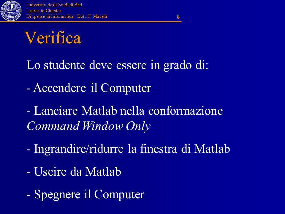 Università degli Studi di Bari Laurea in Chimica Di spense di Informatica - Dott. F. Mavelli 8 Verifica Lo studente deve essere in grado di: - Accende